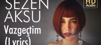 دانلود آهنگ Vazgeçtim از Sezen Aksu سزن آکسو
