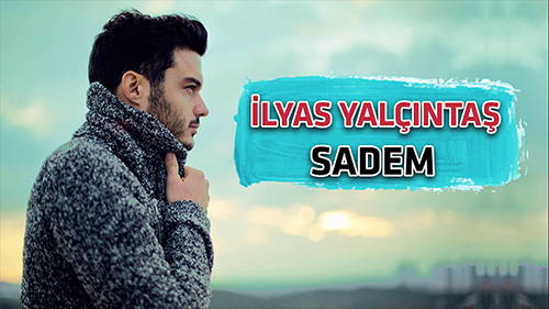 دانلود آهنگ Sadem از Ilyas Yalcintas الیاس یالچینتاش