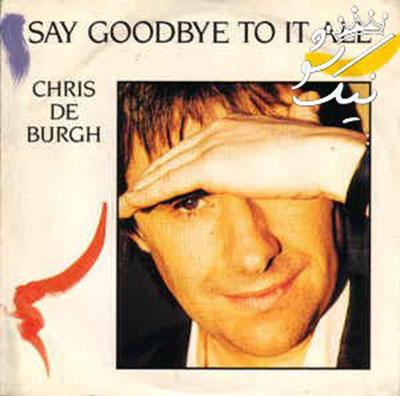 دانلود آهنگ Say Goodbye to it all از Chris de Burgh